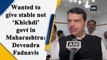 Wanted to give stable not 'Khichdi' govt in Maharashtra: Devendra Fadnavis