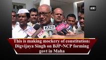 This is making mockery of constitution: Digvijaya Singh on BJP-NCP forming govt in Maha