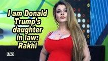 I am Donald Trump's daughter in law: Rakhi