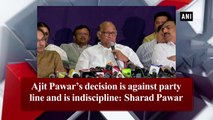 Ajit Pawar's decision is against party line and is indiscipline: Sharad Pawar