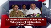 Let them try and break Shiv Sena MLAs, Maharashtra will not stay asleep: Uddhav Thackeray