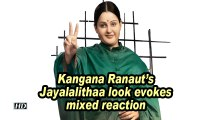 Kangana Ranaut's Jayalalithaa look evokes mixed reaction