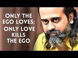 Only the ego loves; only love kills the ego || Acharya Prashant (2019)