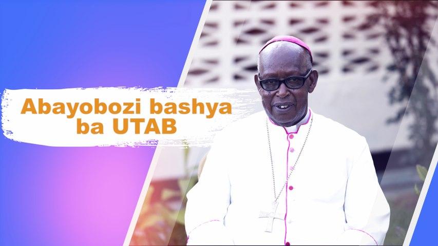 Musenyeri Nzakamwita yavuze ku bayobozi ba UTAB bakuweho n'ababasimbuye