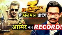 Salman Khan To Break Aamir Khan's This Record With DABANGG 3!