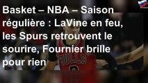 Basket – NBA – Saison régulière : LaVine en feu, les Spurs retrouvent le sourire, Fournier brille p