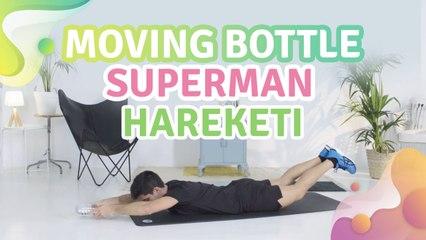 Moving bottle superman hareketi - Sağlığa bir Adım