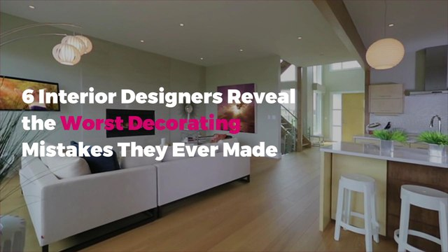6 Interior Designers Reveal the Worst Decorating Mistakes They Ever Made