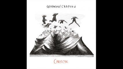Géronimo Chapeau - Cherche