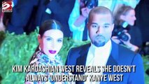 I don't always 'understand' Kanye West - Kim Kardashian West
