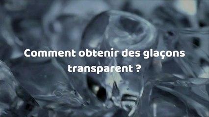 Comment obtenir des glaçons transparents  ?