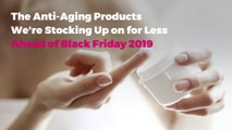 The Anti-Aging Products We're Stocking Up on for Less Ahead of Black Friday 2019