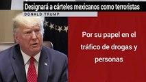 Trump designara como terroristas a carteles mexicanos