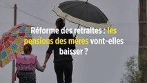 Réforme des retraites : les pensions des mères vont-elles baisser ?