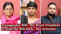 Transgender Bill: 'We Want President to Send the Bill Back', Say Activists