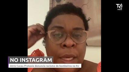 Atriz Cacau Protasio denuncia racismo de bombeiros no RJ
