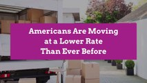 Americans Are Moving at a Lower Rate Than Ever Before