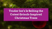 Trader Joe's Is Selling the Cutest Grinch-Inspired Christmas Trees
