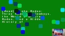 [Read] Aloha Rodeo: Three Hawaiian Cowboys, the World s Greatest Rodeo, and a Hidden History of