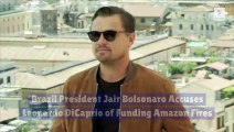 Brazil President Jair Bolsonaro Accuses Leonardo DiCaprio of Funding Amazon Fires