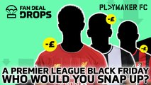Fan Deal Drops | A Premier League Black Friday: Who would you sign?