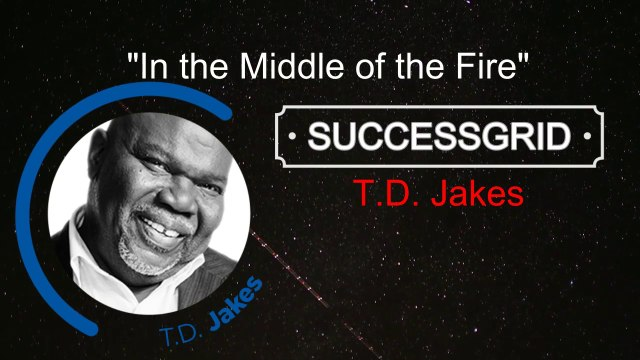 Motivational Speech In the Middle of the Fire by T.D. Jakes