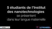 5 étudiants en nanotechnologies se présentent dans leur langue maternelle