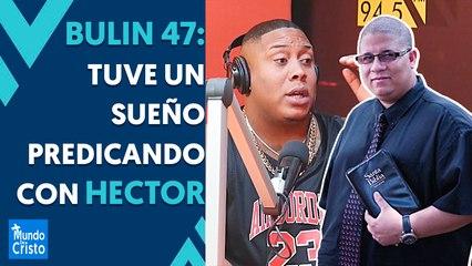 Bulin 47 confiesa que tuvo una revelación predicando con Hector Delgado