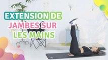 EXTENSION DE JAMBES SUR LES MAINS - Améliore ta santé