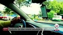 Conductor de Uber intento secuestrar a mujer