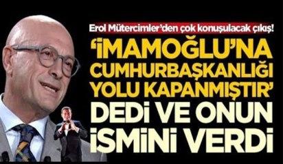 """Erol Mütercimler: """"Ekrem İmamoğlu'na cumhurbaşkanlığı yolu kapandı"""""""