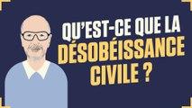 Dis Oncle Obs... qu'est-ce que la désobéissance civile ?