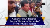 Congress MLA threatens Pragya Thakur to 'burn alive' over her Godse remark