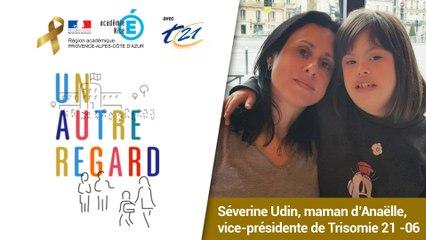 #UnAutreRegard : le parcours d'Anaëlle par Séverine Udin, sa maman et vice-présidente Trisomie 21 Alpes-Maritimes