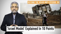 Beyond The Headlines 38   'Israel Model' Explained In 10 Points