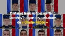 Militaires français tués au Mali : l'armée s'indigne des caricatures de « Charlie Hebdo »