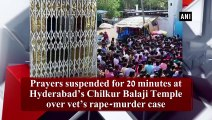 Prayers suspended for 20 minutes at Hyderabad's Chilkur Balaji Temple over vet's rape-murder case