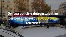 De faux policiers détroussaient les personnes âgées : 320 000 euros retrouvés