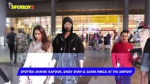 Spotted: Shahid Kapoor, Daisy Shah & Sania Mirza at the Airport