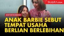 Sebut Tempat Usaha Rumah Berlian Terlalu Lebay, Barbie Kumalasari Cubit Putrinya