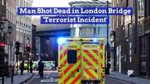 Man Shot Dead in London Bridge 'Terrorist Incident'
