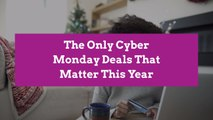 The Only Cyber Monday Deals That Matter This Year