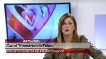 Cae el 'Monstruo de Toluca' feminicida del Edomex