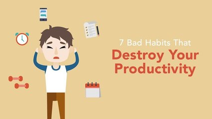 7 Bad Habits That Are Destroying Your Productivity