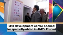 Skill development centre opened for specially-abled in J&K's Rajouri
