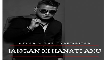 Azlan & The Typewriter - Jangan Khianati Aku Official Lyric Video