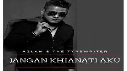 Azlan & The Typewriter - Jangan Khianati Aku Official Lyric Video