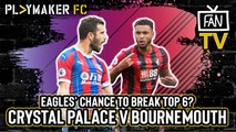 Fan TV | Crystal Palace v Bournemouth: Start of a run that could end with Eagles in the top 6?