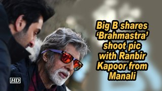 Big B shares 'Brahmastra' shoot pic with Ranbir Kapoor from Manali