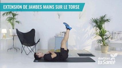 EXTENSION DE JAMBES MAINS SUR LE TORSE - Améliore ta santé